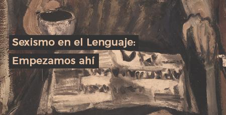 Sexismo en el Lenguaje: Empezamos ahí