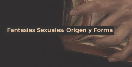 Fantasías Sexuales: Origen y Forma