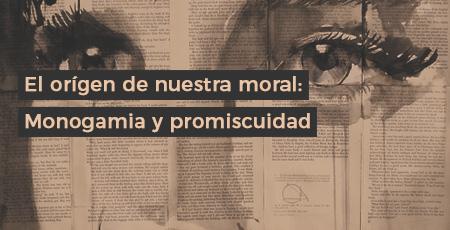 El orígen de nuestra moral: Monogamia y promiscuidad