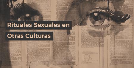 Rituales Sexuales en Otras Culturas