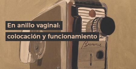 En anillo vaginal colocacion y funcionamiento